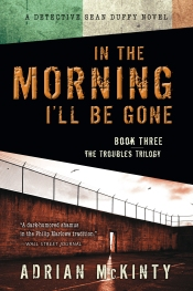 "12book ""In the Morning I'll be Gone"" by Adrian McKinty."